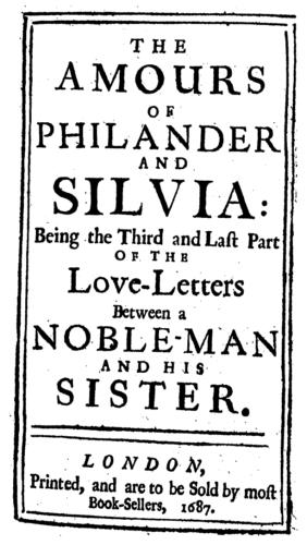 Aphra Behn, The Amours of Philander and Silvia: Being the Third and last Part of the Love-Letters Between a Noble-Man and his Sister (London: Printed, and are to be sold by most Book-Sellers, 1687).